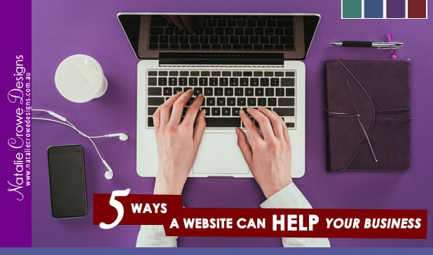 5 ways a website can help your business | Web Design Hunter Valley Australia - Natalie Crowe Designs