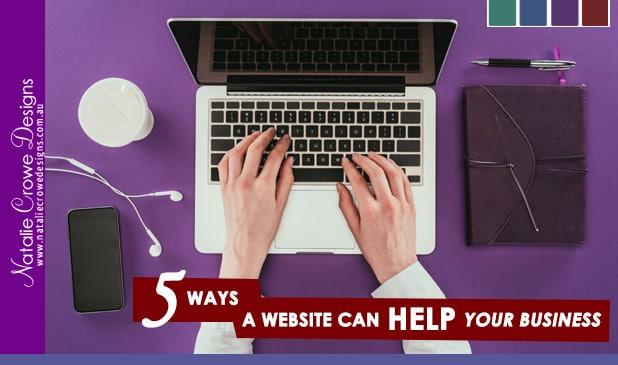 5 ways a website can help your business | Web Design Hunter Valley Australia - Natalie Crowe Designs