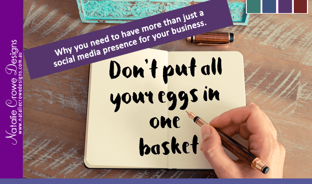 Web Design - Don't put all your eggs in one basket - You need more than Social Media Presence. Hunter Valley, Web Design Australia